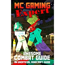 Minecraft (MineCraft Gaming Expert - Awesome Combat Guide - Unofficial Minecraft Guides Book 8)