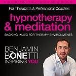 Professional Hypnotherapy, Therapist, & Meditation Backing Music: Three High-Quality Recordings Developed for International Best-Selling Hypnotherapist Benjamin Bonetti | Benjamin P Bonetti