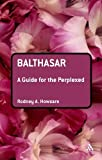 img - for Balthasar: A Guide for the Perplexed (Guides for the Perplexed) by Rodney Howsare (2009-08-30) book / textbook / text book