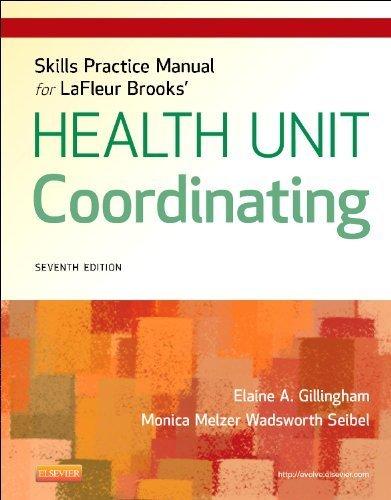 Download Skills Practice Manual for LaFleur Brooks' Health Unit Coordinating, 7e by Gillingham AAS BA CHUC, Elaine A., Wadsworth Seibel BS ME (2013) Paperback PDF