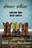Dear Alix: Jackson Hole Short Stories (Alix Thorssen Mysteries)