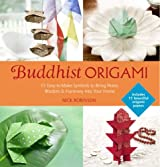 Buddhist Origami: 15 Easy-to-Make Symbols to Bring Peace, Wisdom & Harmony into Your Home