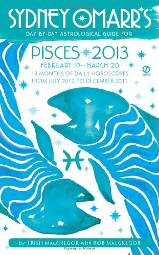 Sydney Omarr's Day-by-Day Astrological Guide for the Year 2013: Pisces (Sydney Omarr's Day-By-Day Astrological Guides) PDF