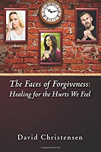 The Faces of Forgiveness: Healing for the Hurts We Feel