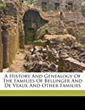 A History and Genealogy of the Families of Bellinger and de Veaux and Other Families, , 117213703X