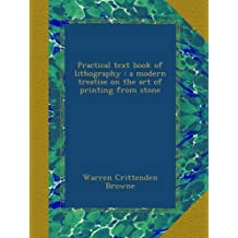 Practical text book of lithography : a modern treatise on the art of printing from stone