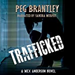 Trafficked: A Mex Anderson Novel | Peg Brantley