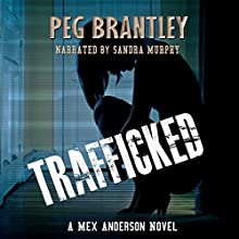 Trafficked: A Mex Anderson Novel Audiobook by Peg Brantley Narrated by Sandra Murphy