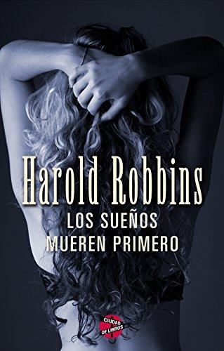 Los sueños mueren primero (Spanish Edition) (Harold Robbins Best Sellers)