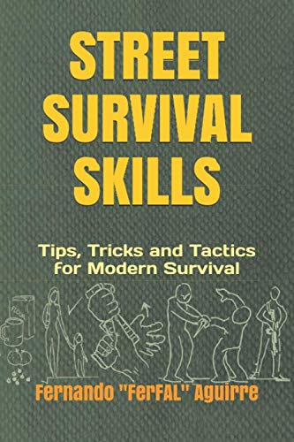 Street Survival Skills: Tips, Tricks and Tactics for Modern Survival by Fernando Aguirre Fernández