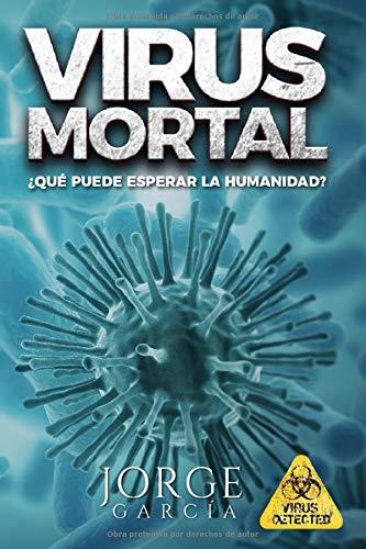 VIRUS MORTAL: ¿QUE PUEDE ESPERAR DE LA HUMANIDAD?: Amazon.es: García, Jorge, García, Jorge: Libros