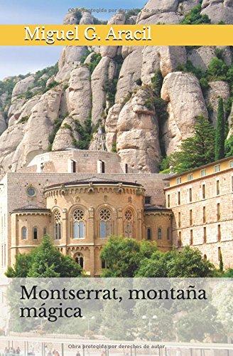 Montserrat, montaña magica: (misticismo, ovnis, heterodoxia, telurismo y el Grial) (Spanish Edition) [Miguel G. Aracil] (Tapa Blanda)