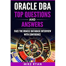 ORACLE DBA : Oracle DBA Top Questions and Answers: Face The Oracle Database Interview With Confidence (Oracle Database , DBA , Database Administration)