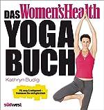 Das Women's Health Yoga-Buch: Fit, sexy & entspannt – trainieren Sie sich glücklich