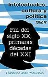 img - for Intelectuales, cultura y pol tica: Fines del siglo XX y principios del XXI (Spanish Edition) book / textbook / text book