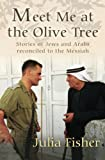 img - for Meet Me at the Olive Tree: Stories of Jews and Arabs Reconciled to the Messiah book / textbook / text book