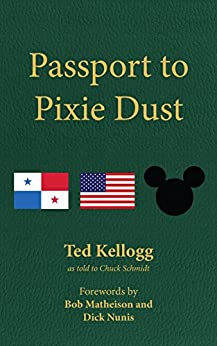 Passport to Pixie Dust: My 32 Years with The Walt Disney Company by [Kellogg, Ted]