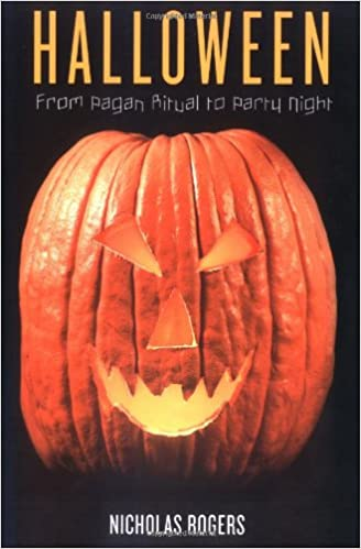 Halloween: From Pagan Ritual to Party Night: Nicholas Rogers ...