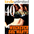 Whenever She Wants -- 40 Stories of Getting It Good!