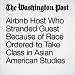 Airbnb Host Who Stranded Guest Because of Race Ordered to Take Class in Asian American Studies |  Amy B. Wang