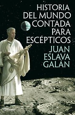 Historia del mundo contada para escépticos (Spanish Edition)