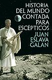 Historia del mundo contada para escépticos (Volumen independiente)