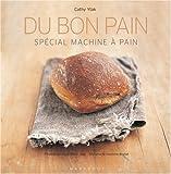 Du bon pain : Plus de 40 recettes à réaliser en machine