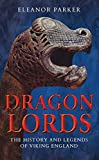 """Eleanor Parker, """"Dragon Lords: The History and Legends of Viking England"""" (Bloomsbury Academic, 2019)"""