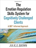 The Emotion Regulation Skills System for Cognitively Challenged Clients: A DBT?-Informed Approach by Julie F. Brown (2016-01-18) Livre Pdf/ePub eBook