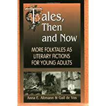 Tales, Then and Now: More Folktales As Literary Fictions for Young Adults: More Folktales as Young Adult Literary Fictions