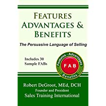 Features, Advantages, and Benefits: The persuasive language of selling