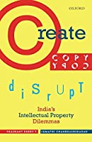 Create, Copy, Disrupt: India's Intellectual Property Dilemmas