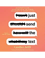 Just Send the Text: An Expert's Guide to Letting Go of the Stress and Anxiety of Modern Dating
