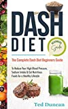 #1: Dash Diet Beginners Guide: The Complete Dash Diet Beginners Guide To Reduce Your High Blood Pressure, Sodium Intake & Eat Nutritious Foods For A Healthy Lifestyle