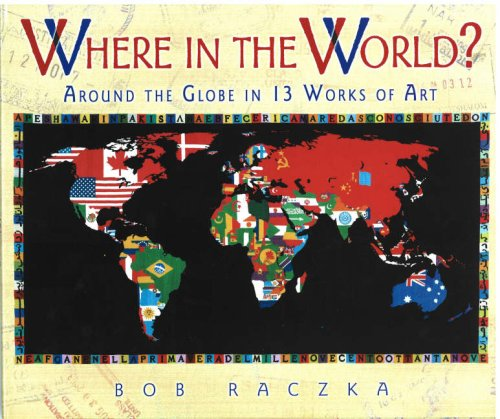 Where in the world around the globe in 13 works of art bob where in the world around the globe in 13 works of art bob raczkas art adventures bob raczka 9780822563716 amazon books gumiabroncs Images