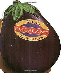 Totally Eggplant Cookbook (Totally Cookbooks)