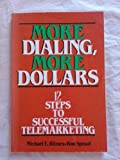 More Dialing, More Dollars : Twelve Steps to Successful Telemarketing, Blimes, Michael E. and Sproat, Ron, 0915400472