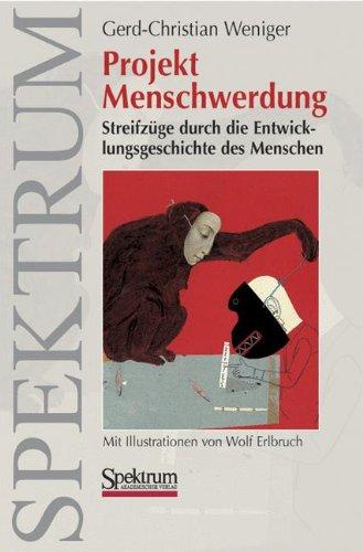 Projekt Menschwerdung: Streifzüge durch die Entwicklungsgeschichte des Menschen (German Edition)