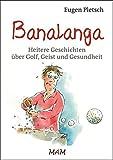 Banalanga - Heitere Geschichten über Golf, Geist und Gesundheit