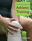 The Practical Guide to Athletic Training 1st Edition