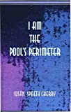 I Am the Pool's Perimeter, Susan Spaeth Cherry, 1583741887