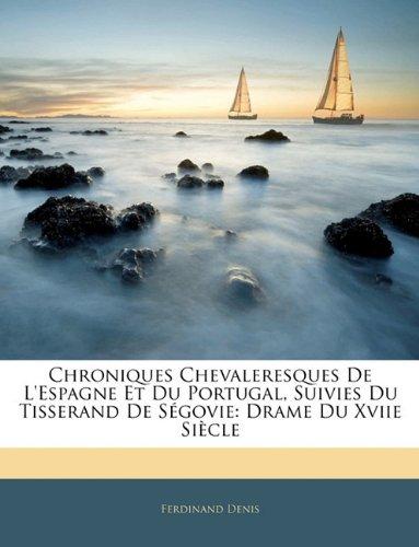 Read Online Chroniques Chevaleresques De L'espagne Et Du Portugal, Suivies Du Tisserand De Ségovie: Drame Du Xviie Siècle (French Edition) pdf