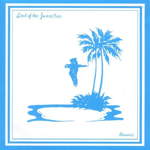 Last Of The Juanitas - Hawaii