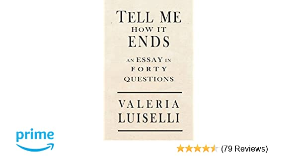 Tell Me How It Ends An Essay In  Questions Valeria Luiselli Jon  Tell Me How It Ends An Essay In  Questions Valeria Luiselli Jon Lee  Anderson  Amazoncom Books