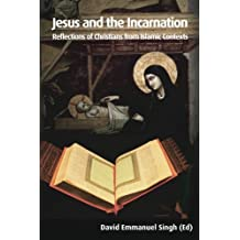 Jesus and the Incarnation: Reflections of Christian from Islamic Contexts