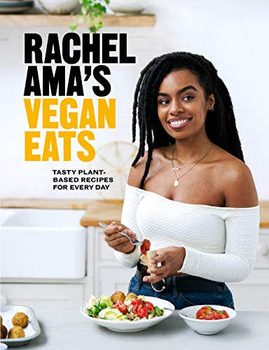 Rachel Ama's Vegan Eats: Tasty plant-based recipes for every day by Rachel Ama