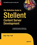 The Definitive Guide to Stellent Content Server Development, Huff, Brian, 1430211652