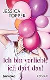 Ich bin verliebt, ich darf das!: Roman (German Edition)