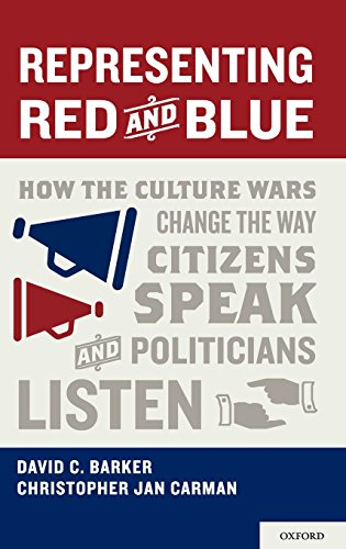 Representing Red and Blue: How the Culture Wars Change the Way Citizens Speak and Politicians Listen (Series in Politica