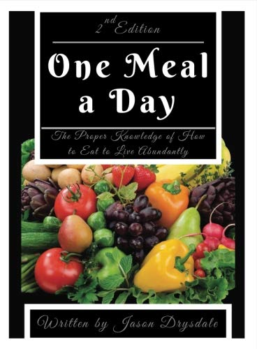 One Meal A Day: The proper knowledge of how to eat to live abundantly pdf